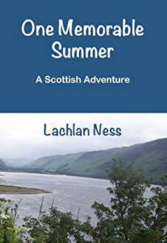 A Scottish Adventure: One Memorable Summer by [Ness, Lachlan]