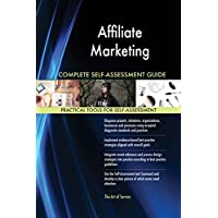 Affiliate Marketing All-Inclusive Self-Assessment - More than 640 Success Criteria, Instant Visual Insights, Comprehensive Spreadsheet Dashboard, Auto-Prioritized for Quick Results