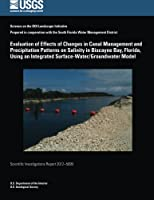 Evaluation of Effects of Changes in Canal Management and Precipitation Patterns on Salinity in Biscayne Bay, Florida, Using an Integrated Surface-water/Groundwater Model