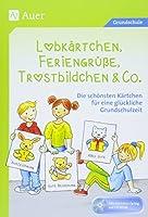 Lobkaertchen, Feriengruesse, Trostbildchen & Co.: Die schoensten Kaertchen fuer eine glueckliche Grundschulzeit (1. bis 4. Klasse)