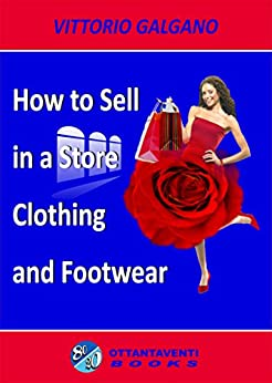 How to Sell in a Store: Clothing and Footwear by [Galgano, Vittorio]