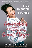 Five Smooth Stones Conversations With A Modern Day Giant Slayer