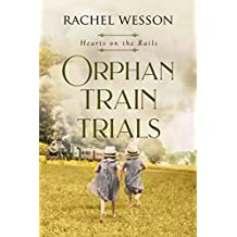 Orphan Train Trials (Hearts on the Rails Book 2)