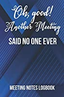 Oh good! Another Meeting Said No One Ever: Meeting Notes Logbook