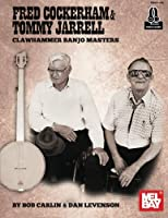Fred Cockerham & Tommy Jarrell Clawhammer Banjo Masters: Clawhammer Banjo Tablature as Played by Fred and Tommy with modern interpretations
