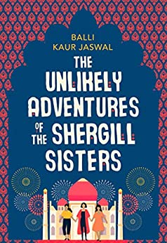 The Unlikely Adventures of the Shergill Sisters by [Kaur Jaswal, Balli]