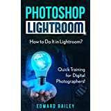 Photoshop: How to Do It in Lightroom?: Quick Training for Digital Photographers! (Networking & Cloud Computing - Adobe Photoshop - Darkroom & Processing) (English Edition)