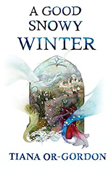 A Good Snowy Winter: Short fantasy stories by [Or-Gordon, Tiana]