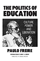 The Politics of Education: Culture, Power and Liberation by Paulo Freire(1985-01-30)