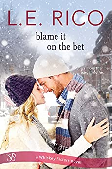Blame it on the Bet (Whiskey Sisters Book 1) by [Rico, L.E.]