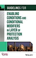 Guidelines for Enabling Conditions and Conditional Modifiers in Layer of Protection Analysis by CCPS (Center for Chemical Process Safety)(2013-11-18)