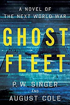 Ghost Fleet: A Novel of the Next World War by [Singer, P.W., Cole, August]