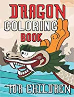 Dragon Coloring Book for Children: 40 Challenging Coloring Page Fantasy Dragons - An Amazing Dragons Coloring Activity Book for Children's