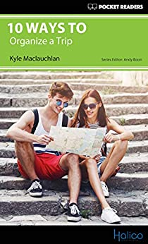 [Maclauchlan, Kyle]の10 Ways to Organize a Trip: Pocket Readers (English Edition)