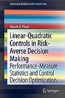 Linear-Quadratic Controls in Risk-Averse Decision Making: Performance-Measure Statistics and Control Decision Optimization (SpringerBriefs in Optimization)