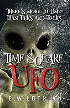[Lothian, S.W.]のTime Square | UFO: Time Travel With a Twist (English Edition)