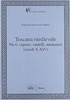 Toscana Medievale. Pievi, signori, castelli, monasteri (secoli X-XIV)