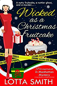 Wicked as a Christmas Fruitcake (Paranormal in Manhattan Mystery: A Cozy Mystery Book 10) by [Smith, Lotta]