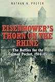 Eisenhower's Thorn on the Rhine: The Battles for the Colmar Pocket 1944-1945