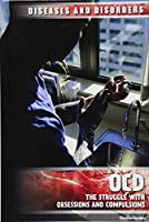OCD: The Struggle With Obsessions and Compulsions (Diseases and Disorders)