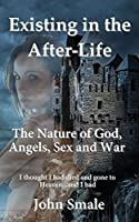 Existing in the After-Life, a Metaphor of Life on Earth and the Reality of What Happens in the After-Life...