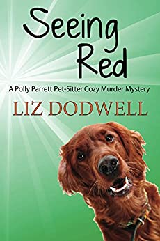 Seeing Red: A Polly Parrett Pet-Sitter Cozy Murder Mystery: Book 4 by [Dodwell, Liz]