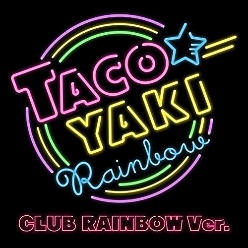 TACOYAKI Rainbow CLUB RAINBOW Ver.