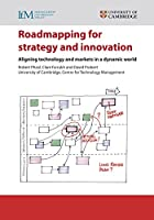 Roadmapping for Strategy and Innovation: Aligning Technology and Markets in a Dynamic World