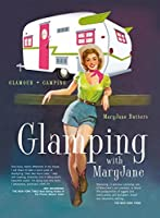 Glamping with MaryJane: Glamour + Camping by MaryJane Butters(2012-09-01)