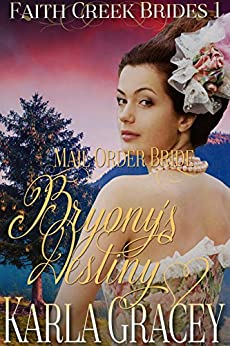 Mail Order Bride - Bryony's Destiny: Sweet Clean Historical Western Mail Order Bride Inspirational Romance (Faith Creek Brides Book 1) by [Gracey, Karla]