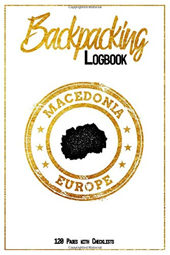 Backpacking Logbook Macedonia Europe 120 Pages with Checklists: 6x9 Hiking Journal, Backpack and Camping Notebook Checklists and Bucketlists perfect gift for your Trip to Macedonia (Europe) for every Traveler