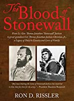 """The Blood of Stonewall: From Lt. Gen. Thomas Jonathan """"Stonewall"""" Jackson to great-grandson Col. Thomas Jonathan Jackson Christian, Jr., A Legacy of Duty to Country and Love of Family"""