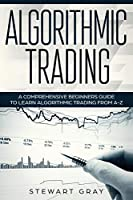 Algorithmic Trading: A Comprehensive Beginner's Guide to Learn Algorithmic Training from A-Z (1)