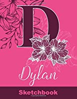 Dylan Sketchbook: Letter A Initial Monogram Personalized First Name Sketch Book for Drawing, Sketching, Journaling, Doodling and Making Notes. Cute and Trendy Custom Cover with Flowers for Women, Girls, Adults, Kids, Teens, Children. Art Hobby Diary