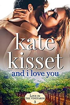 And I Love You (Love in the Vineyards Book 3) by [Kisset, Kate]