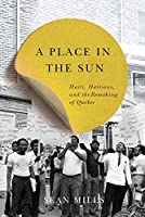 A Place in the Sun: Haiti, Haitians, and the Remaking of Quebec (Etudes D'histoire Du Quebec / Studies on the History of Quebec)