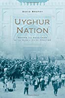Uyghur Nation: Reform and Revolution on the Russia-China Frontier (Hellenic Study Series)