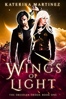 Wings of Light (The Obsidian Order Book 1) by [Martinez, Katerina]