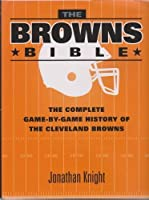 The Browns Bible: The Complete Game-by-Game History of the Cleveland Browns