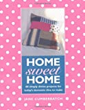 Home Sweet Home: 60 Simple Sewing Ideas for Today's Domestic Diva