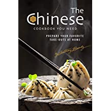 The Chinese Cookbook You Need: Prepare Your Favorite Take-outs at Home