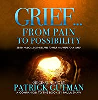 Grief. From Pain To Possibility【CD】 [並行輸入品]
