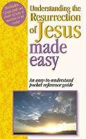 Understanding The Resurrection Of Jesus Made Easy