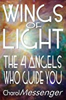 Wings of Light: Knowing the Angels Who Guide You