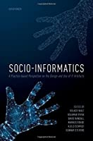 Socio-Informatics: A Practice-based Perspective on the Design and Use of It Artifacts