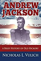 Andrew Jackson: A Brief History of Old Hickory