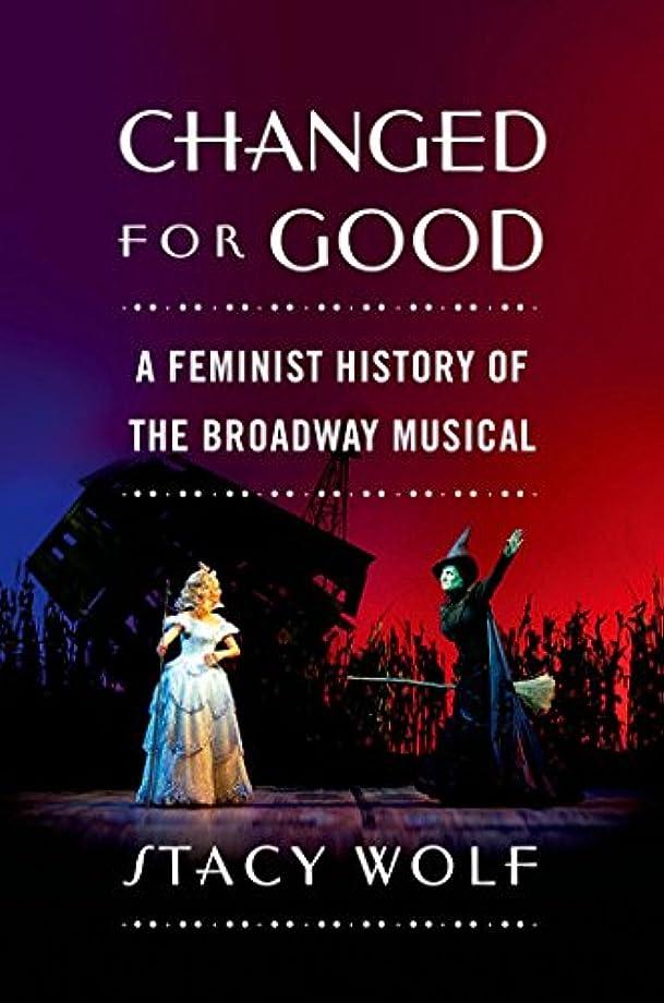 歩くロードされた前提条件Changed for Good: A Feminist History of the Broadway Musical (English Edition)