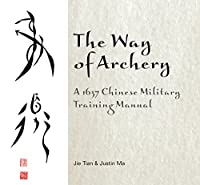 The Way of Archery: A 1637 Chinese Military Training Manual by Jie Tian Justin Ma(2015-02-28)