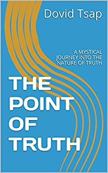 THE POINT OF TRUTH: A MYSTICAL JOURNEY INTO THE NATURE OF TRUTH by [Tsap, Dovid]