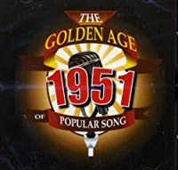GOLDEN AGE OF POPULAR SONGS 1951